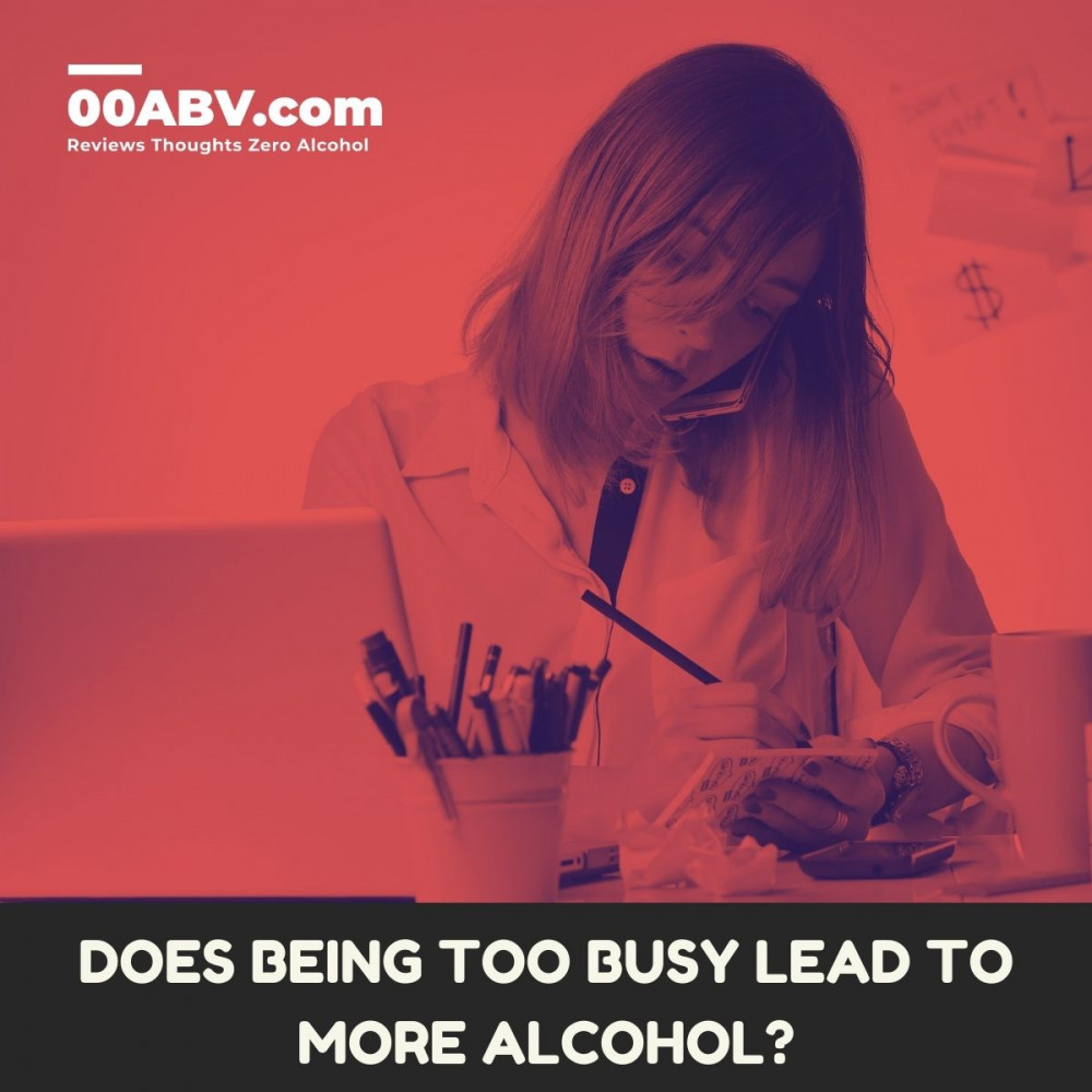 Too Being Too Busy Lead To Alcohol ?