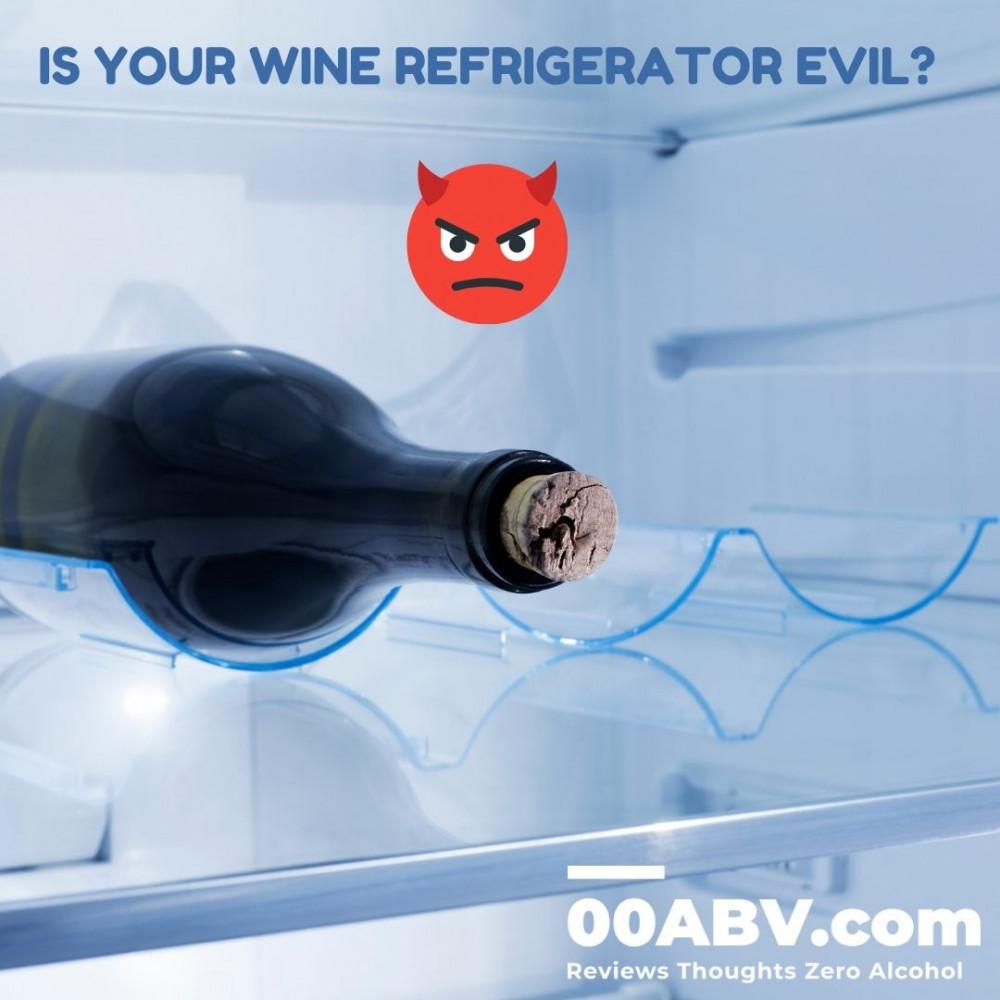Is Your Wine Fridge Evil ?