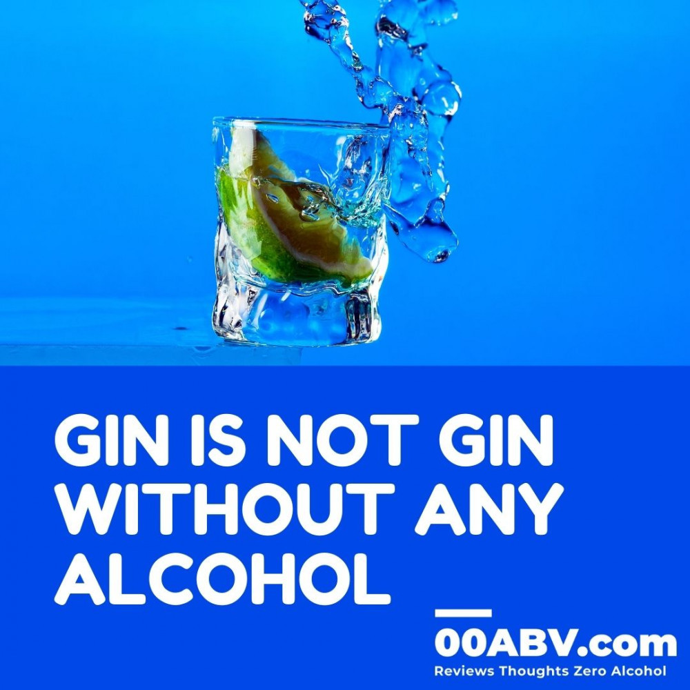 Gin is not gin without any alcohol.
