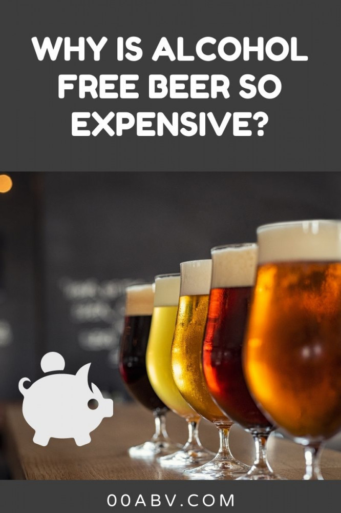 Why Is Alcohol Free Beer So Expensive ?