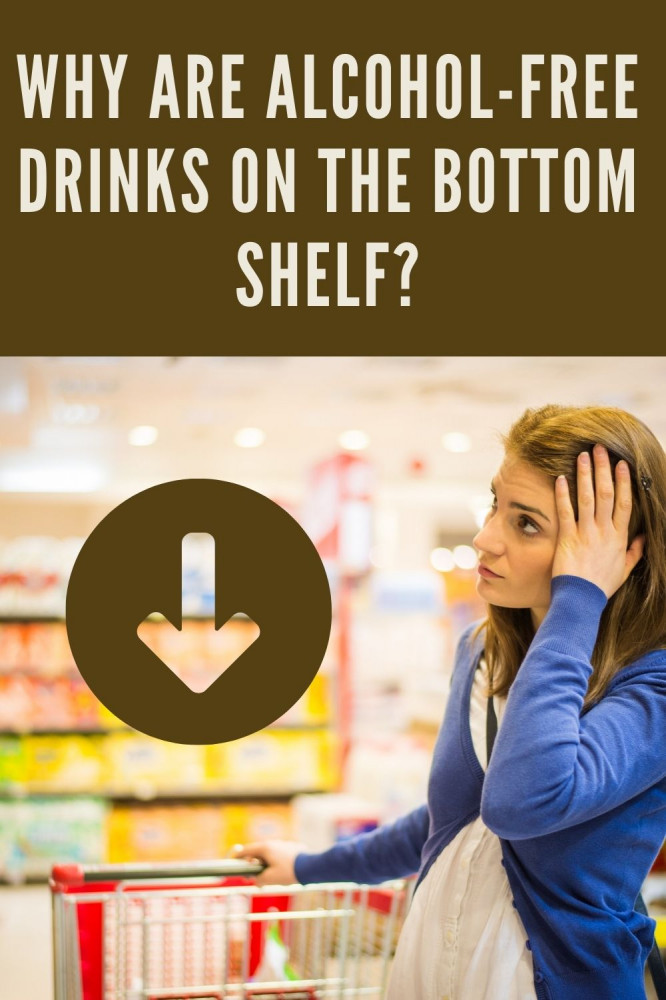 Why Are Alcohol-Free Drinks on the bottom shelf?