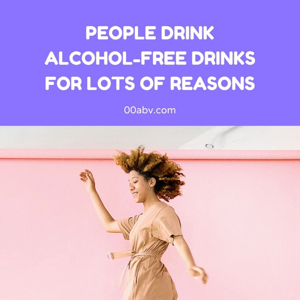 People Drinks Alcohol-Free for lots of reasons