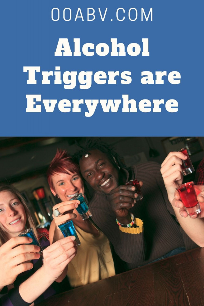 Alcohol Triggers Are Everywhere