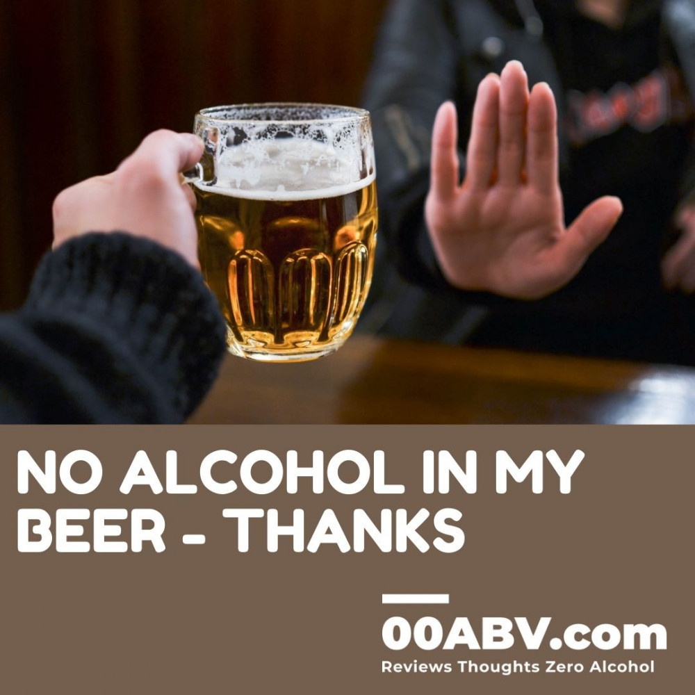 No Alcohol In My Beer