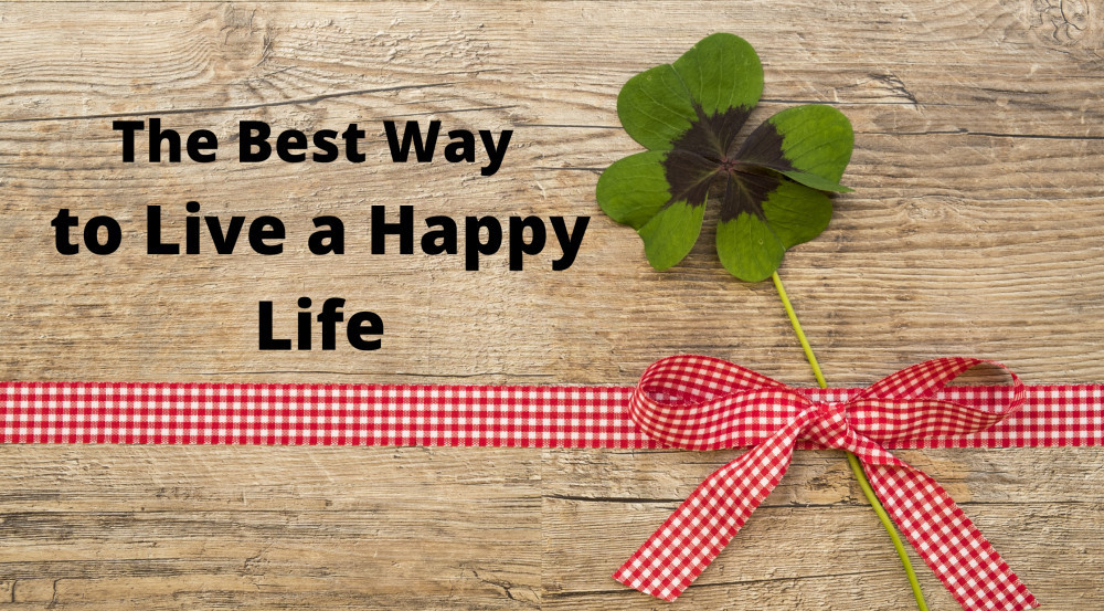 the best way to live a happy life