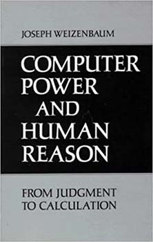 Computer Power and Human Reason: From Judgment to Calculation by Joseph Weizenbaum