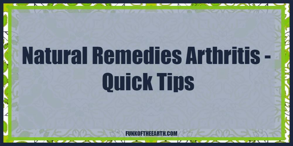 Natural Remedies Arthritis - Quick Tips