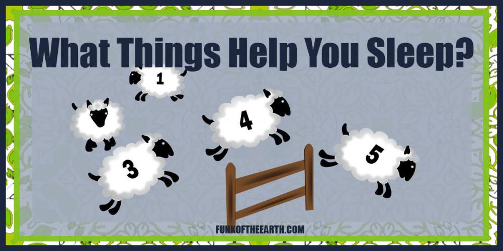 What Things Help You Sleep