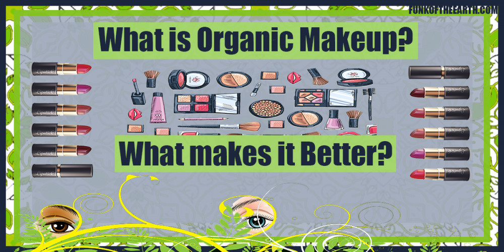 What is Organic Makeup? What makes it Better?