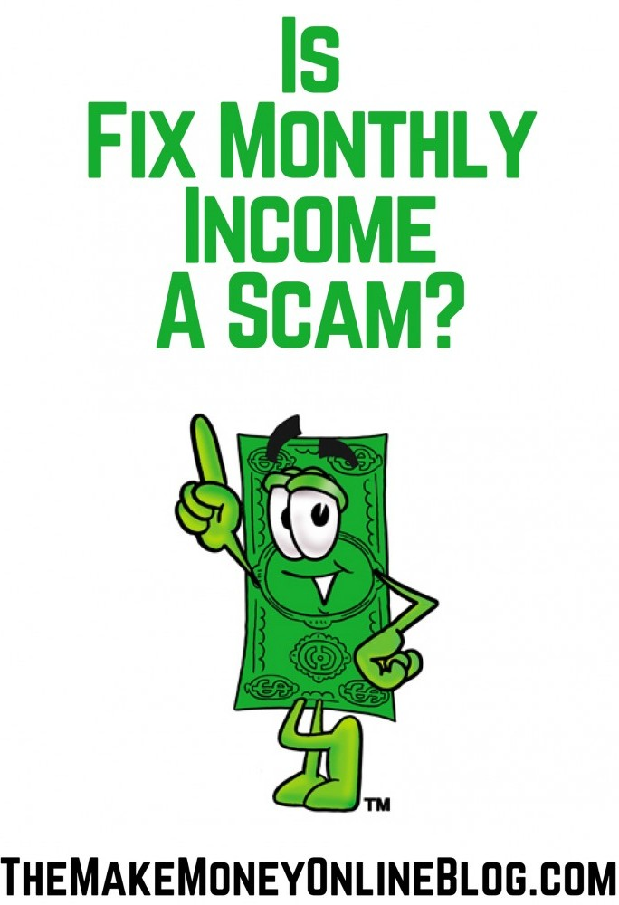 is fix monthly income a scam