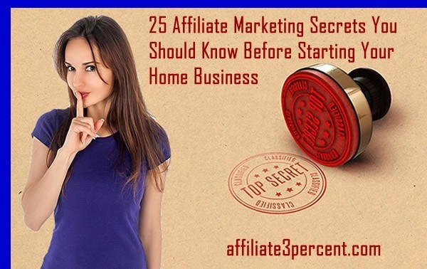 25 Affiliate Marketing Secrets You Should Know Before Starting Your Home Business
