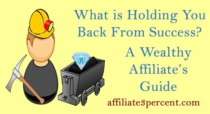 What is Holding You Back From Success - A Wealthy Affiliates Guide