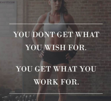 you don't get what you wish for you get what you work for