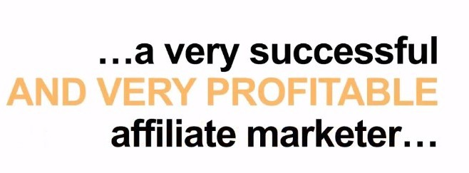 a very successful and profitable affiliate marketer