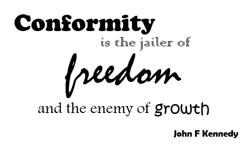 """an analysis of conformity is jailer of freedom and the enemy of growth by john f kennedy Why """"conformity jails freedom"""" it is an abbreviation of a john f kennedy quote """"conformity is the jailer of freedom and the enemy of growth"""" kennedy delivered these words during a speech to the united nations in 1961 his speech was memorializing the tragic death of dag hammarskjöld the 2nd secretary general of the united nations."""