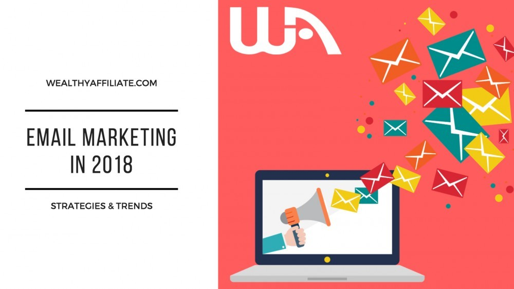Email Marketing Strategies & Trends in 2018