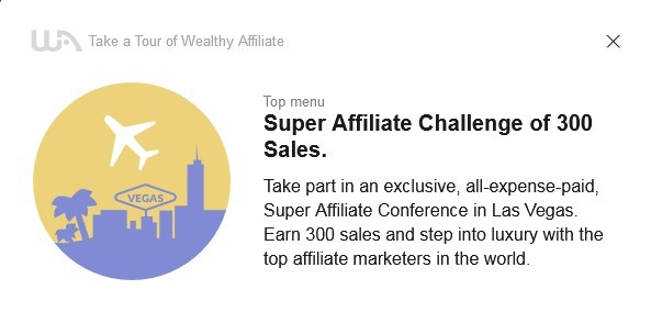 Super Affiliate Challenge: get noticed and trained to become a super affiliate. Make 300 sales in any year and get invited to an exclusive, all-expense paid conference in Las Vegas where you can also meet and partner with top marketers.
