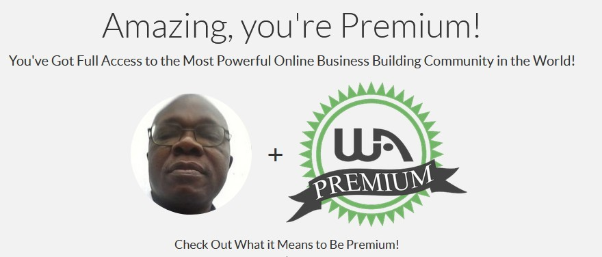 My premium membership page showing my passport photo beside WA PREMIUM Check out what it means to be premium! As Do You Have to Pay to Use Wealthy Affiliate Services?
