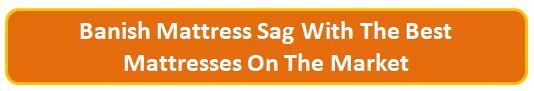 Banish Mattress Sag - Link To Best Mattress To Buy