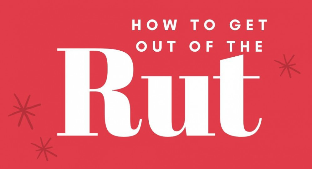 how to get out of the rut