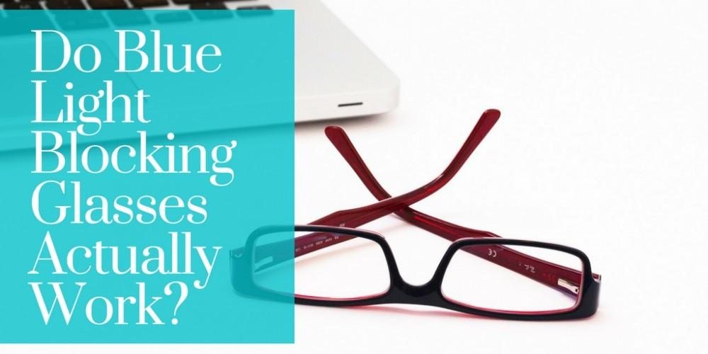 Do Blue Light Blocking Glasses Work