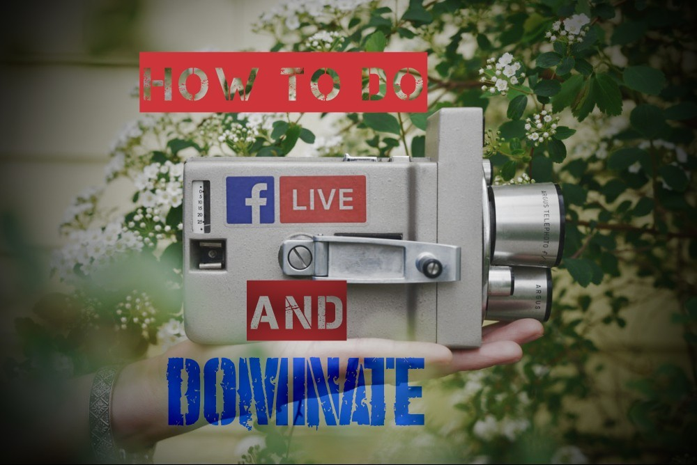 how to do facebook live and dominate