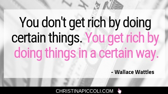 You get rich by doing things in a certain way.