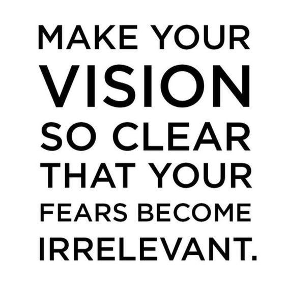 Allow your fears to become irrelevant