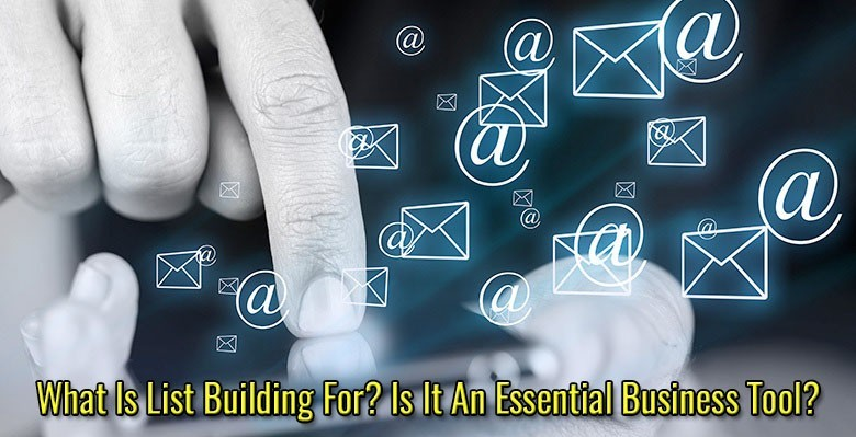 What Is List Building For? Is It An Essential Business Tool?