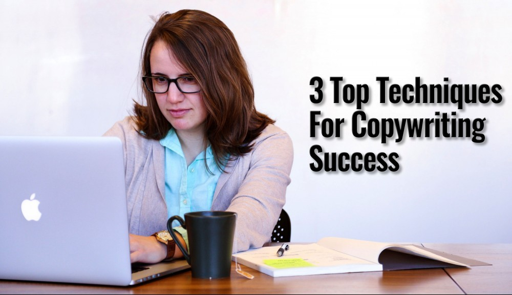 3 Top Techniques For Copywriting Success