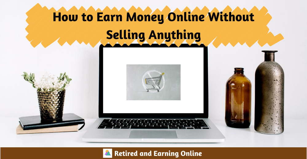 How to Earn Money Online Without Selling Anything