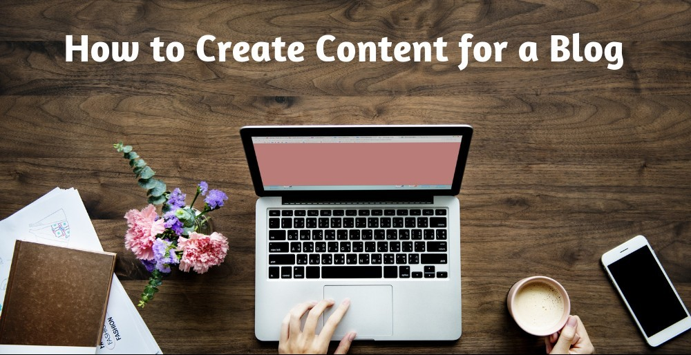 How ro Create Content for a Blog