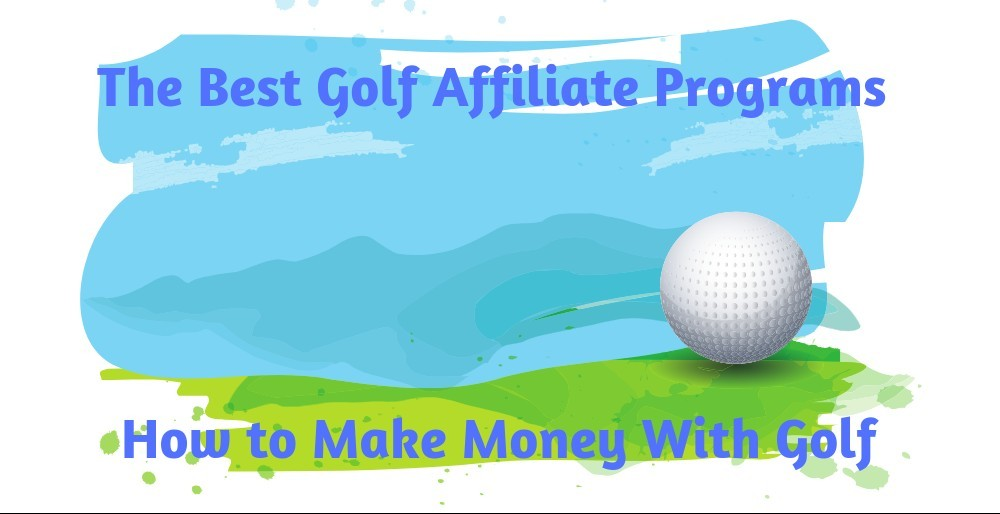 The Best Golf Affiliate Programs - How to Make Money With