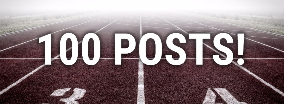 100 Posts - A New Milestone!