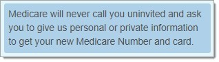 Medicare will never call you uninvited asking for personal information.