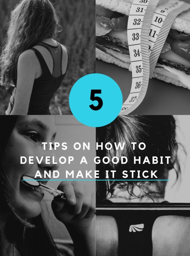 5 Tips On How To Develop A Good Habit And Make It Stick
