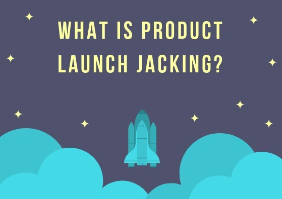 What Is Product Launch Jacking?