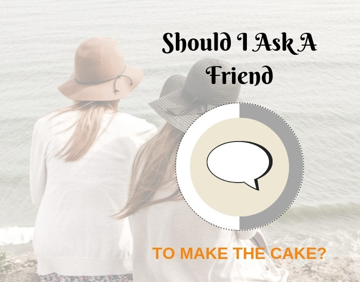 Should I ask a friend to make the wedding cake?