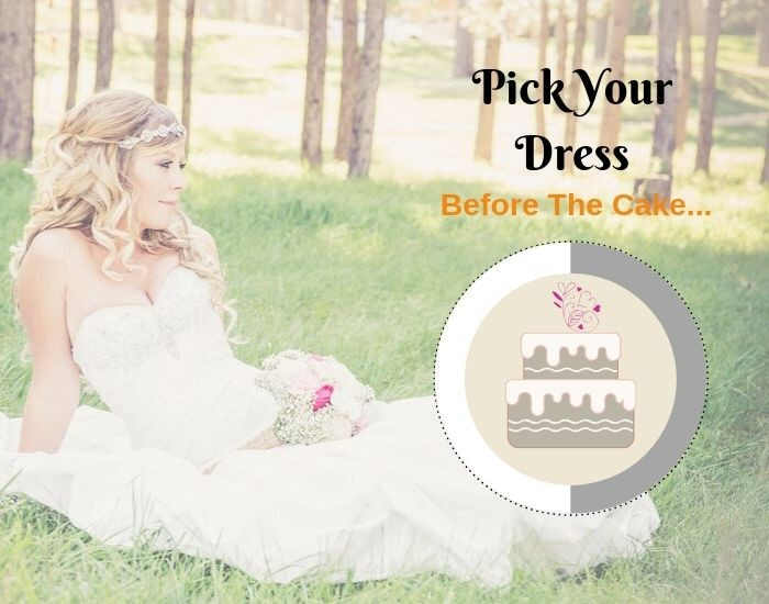 Picking the wedding dress before the cake