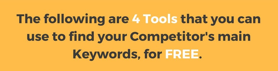 The following are 4 Tools that you can use to find your competitor's main keywords, for FREE.