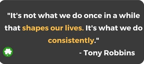 'It's not what we do once in a while that shapes our lives. It's what we do consistently.'