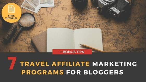 Top 7 Travel Affiliate Marketing Programs for Bloggers
