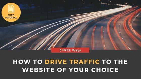 How to Drive Traffic to the Website of your Choice | 3 FREE Ways