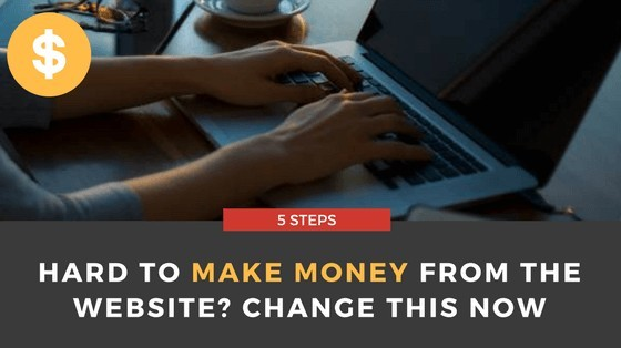 Hard to Make Money from the Website? | 5 Steps To Change This