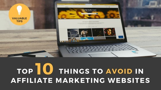 Top 10 Things to Avoid in Affiliate Marketing Websites