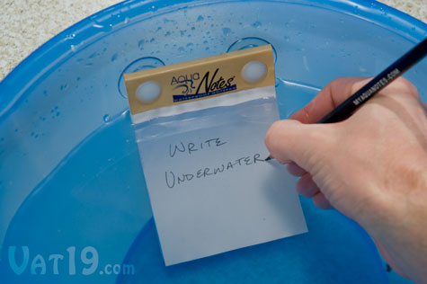 You can write on the Aqua Notes waterproof notepad even when completely submerged.