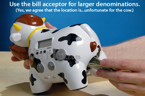 The Cash Cow's bill acceptor allows you to store dollar bills.