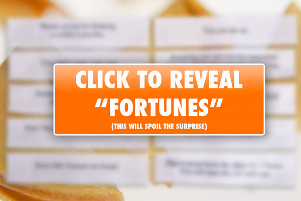 Click the image to reveal our current lineup of fortunes.