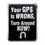 Placa Decorativa Your GPS Is Wrong Turn Around Now