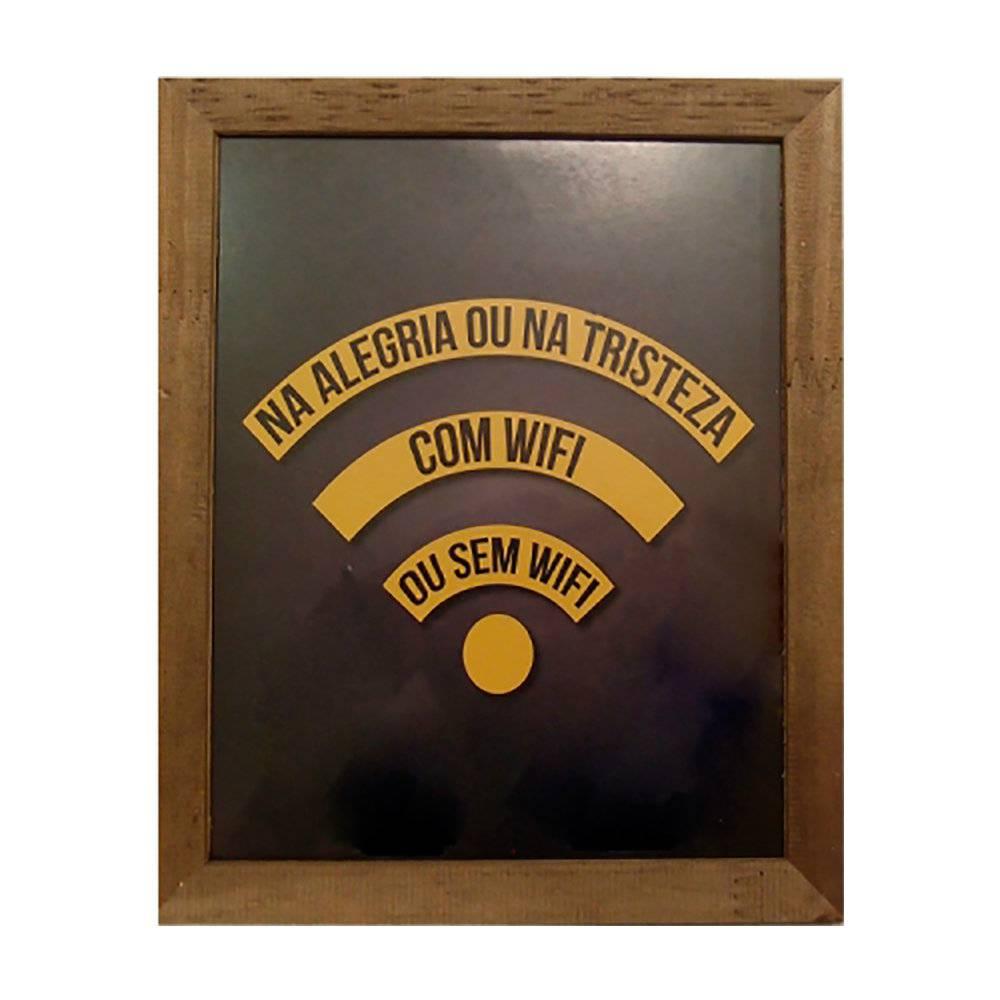 Quadro Na Alegria ou Na Tristeza com Wi-fi ou sem Wi-Fi - em MDF - 30x25 cm